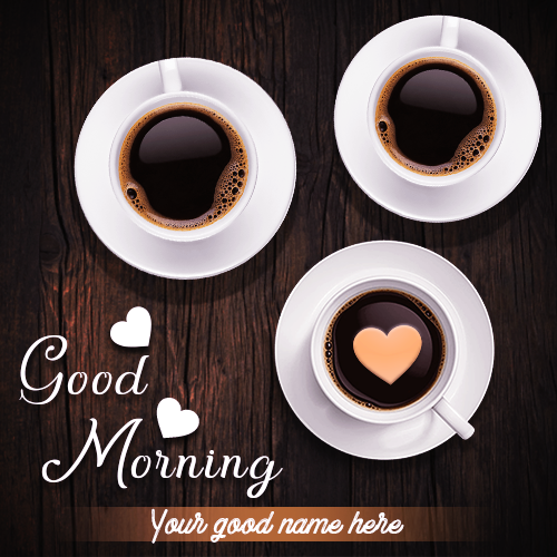Coffee Cup Good Morning With Name