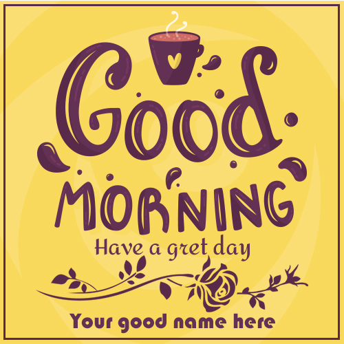 Beautiful Good Morning Tea Images With Name