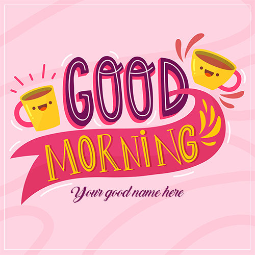 Beautiful Good Morning Tea Images 2021 With Name
